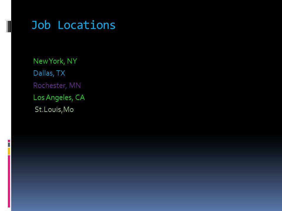 Job Locations New York, NY Dallas, TX Rochester, MN Los Angeles, CA St.Louis,Mo