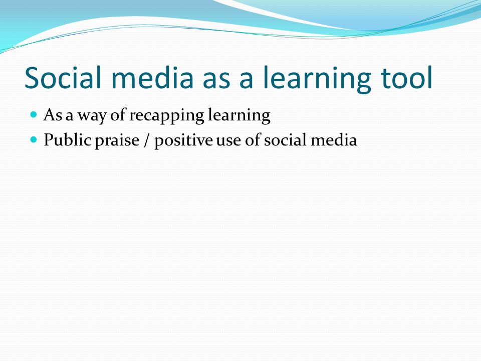 Social media as a learning tool As a way of recapping learning Public praise / positive use of social media