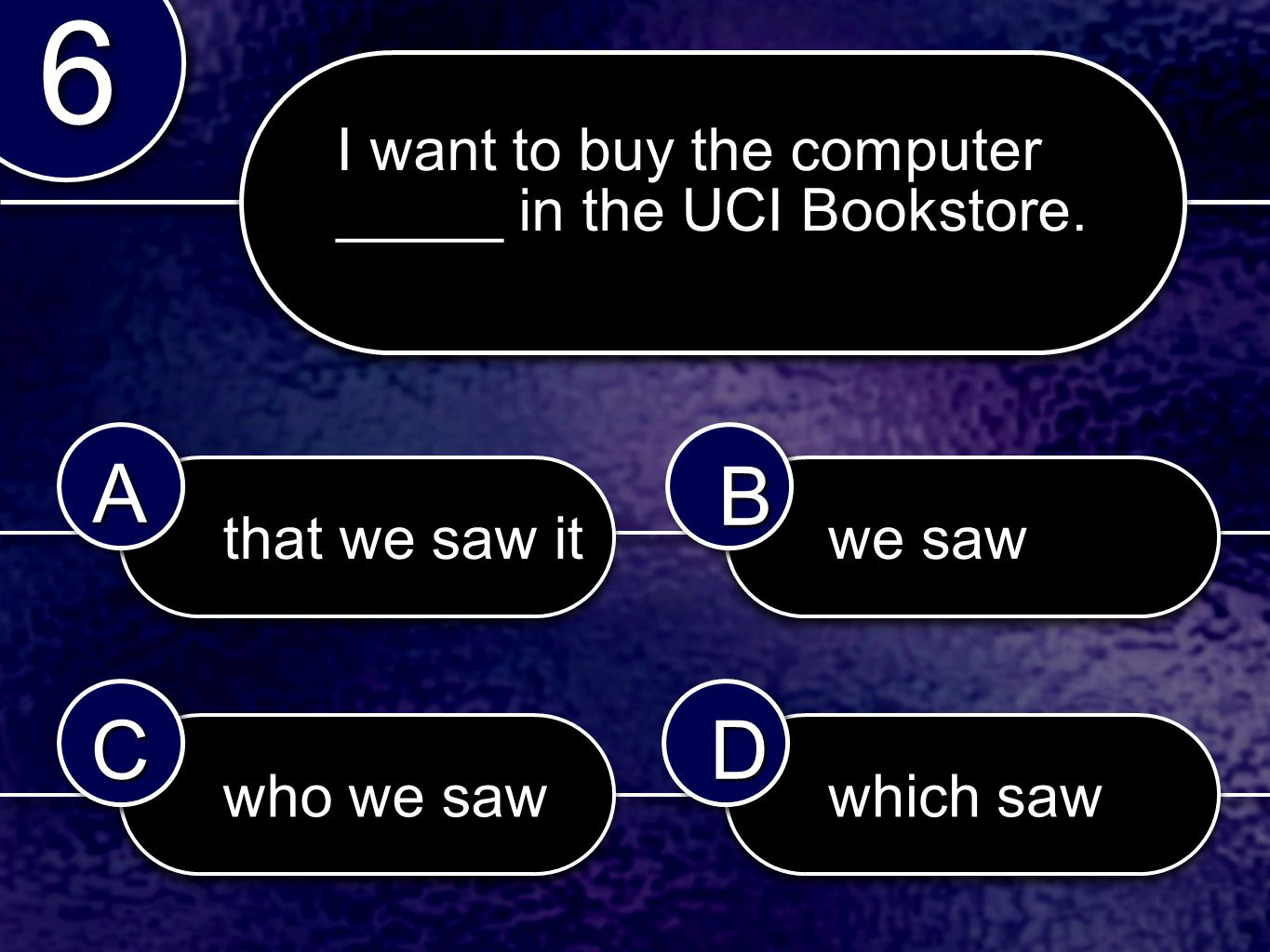 that we saw it we saw who we saw which saw 6 6 AABB CCDD I want to buy the computer _____ in the UCI Bookstore.