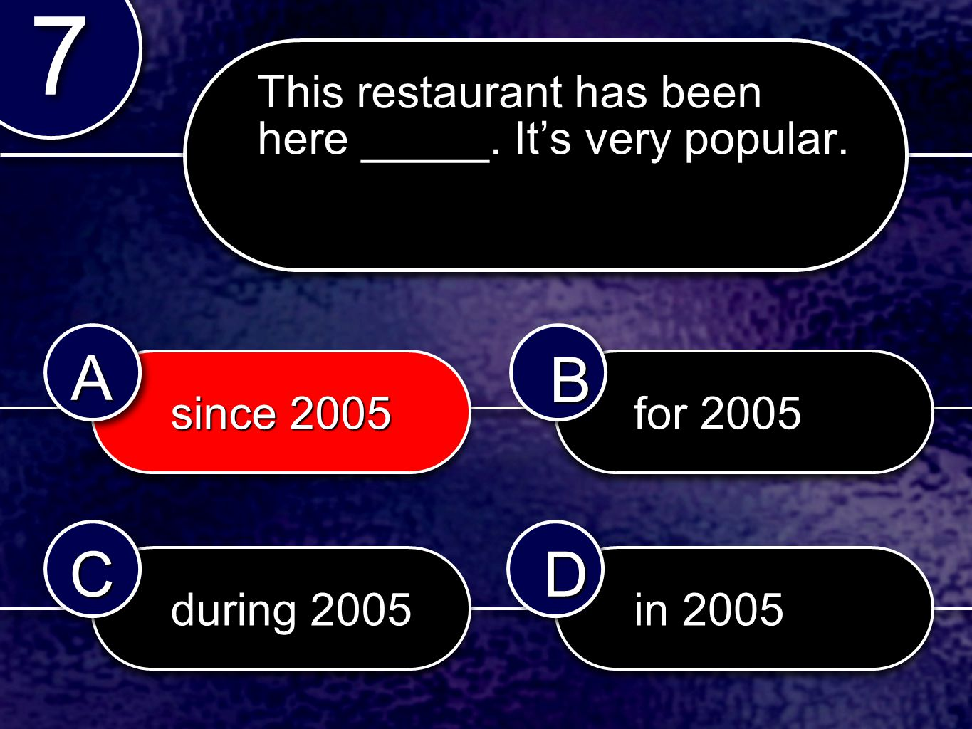for 2005 since 2005 since 2005 during 2005 in 2005 7 7 AABB CCDD This restaurant has been here _____.