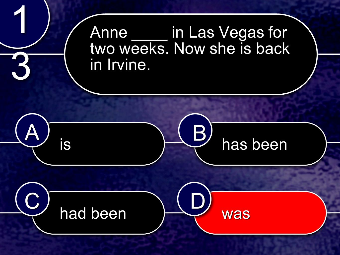 isis waswas had been has been 1313 1313 AABB CCDD Anne ____ in Las Vegas for two weeks.