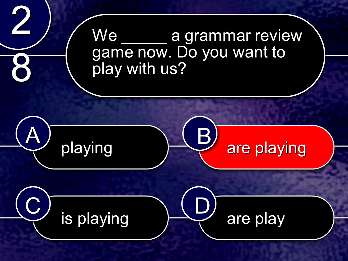 playingplaying are playing are playing is playing are play 2828 2828 AABB CCDD We _____ a grammar review game now.