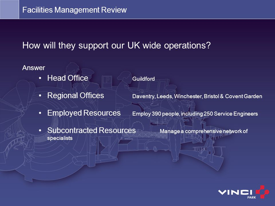 How will they support our UK wide operations? Answer Head Office Guildford Regional Offices Daventry, Leeds, Winchester, Bristol & Covent Garden Emplo