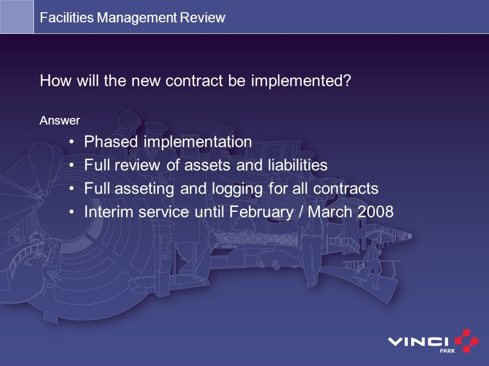 How will the new contract be implemented? Answer Phased implementation Full review of assets and liabilities Full asseting and logging for all contrac