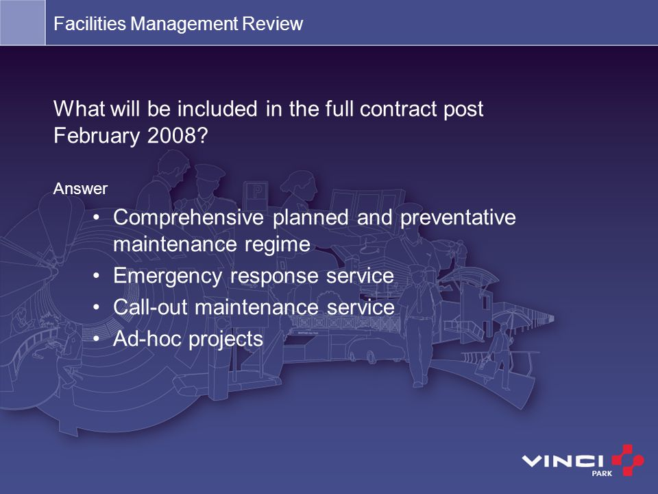 What will be included in the full contract post February 2008? Answer Comprehensive planned and preventative maintenance regime Emergency response ser