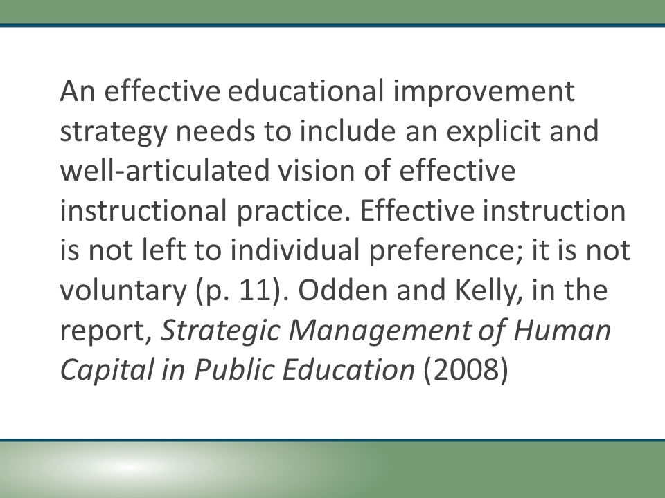 An effective educational improvement strategy needs to include an explicit and well-articulated vision of effective instructional practice.