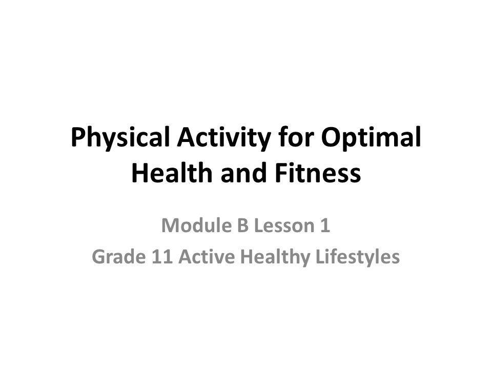 Physical Activity for Optimal Health and Fitness Module B Lesson 1 Grade 11 Active Healthy Lifestyles