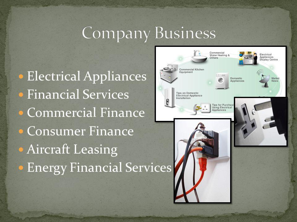 Electrical Appliances Financial Services Commercial Finance Consumer Finance Aircraft Leasing Energy Financial Services