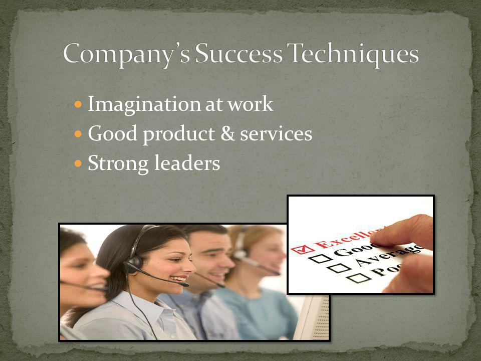 Imagination at work Good product & services Strong leaders