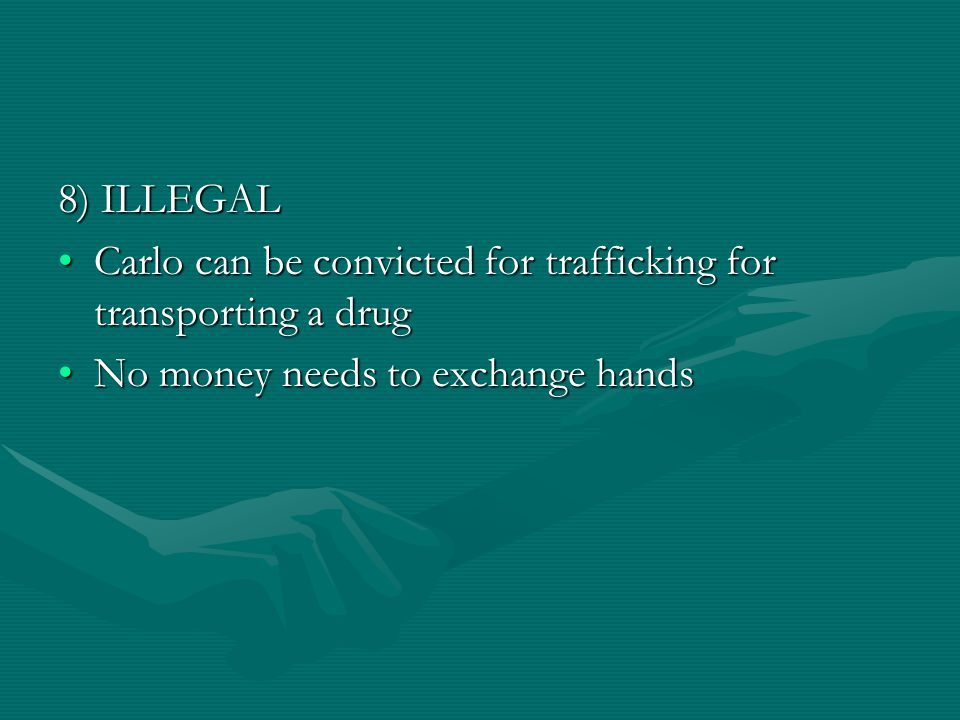 8) ILLEGAL Carlo can be convicted for trafficking for transporting a drugCarlo can be convicted for trafficking for transporting a drug No money needs