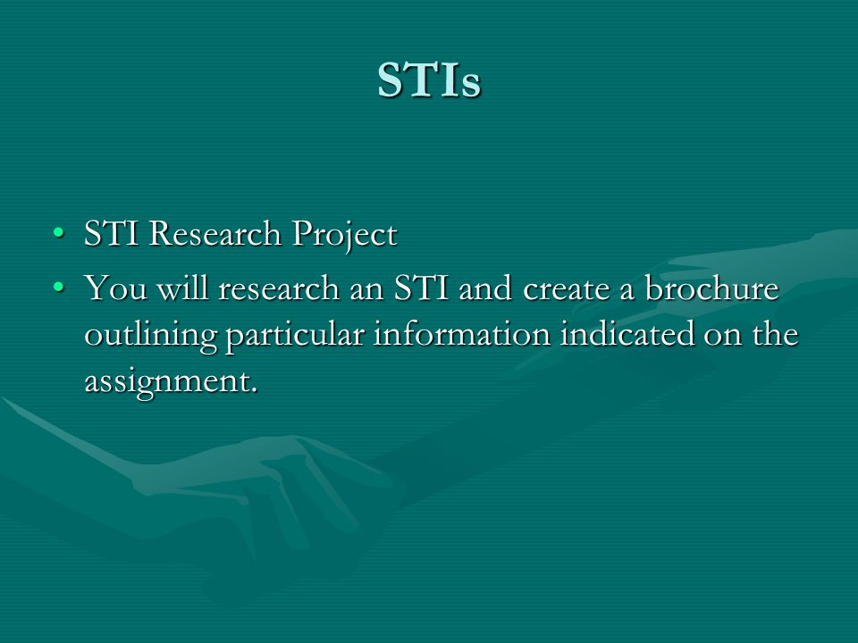 STIs STI Research ProjectSTI Research Project You will research an STI and create a brochure outlining particular information indicated on the assignment.You will research an STI and create a brochure outlining particular information indicated on the assignment.