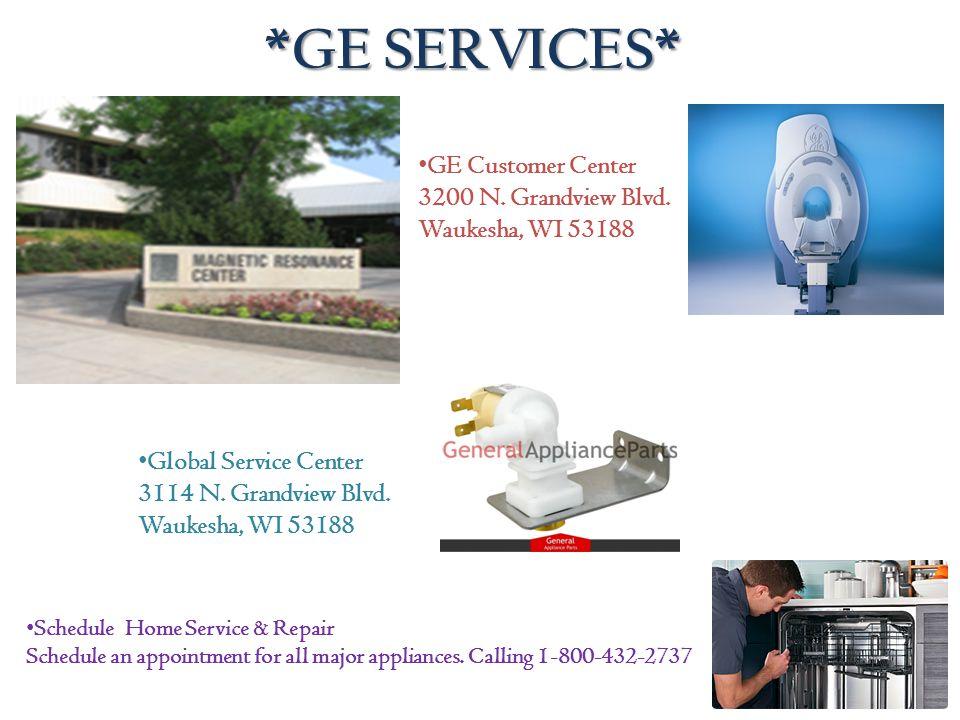 *GE SERVICES* GE Customer Center 3200 N. Grandview Blvd. Waukesha, WI 53188 Global Service Center 3114 N. Grandview Blvd. Waukesha, WI 53188 Schedule