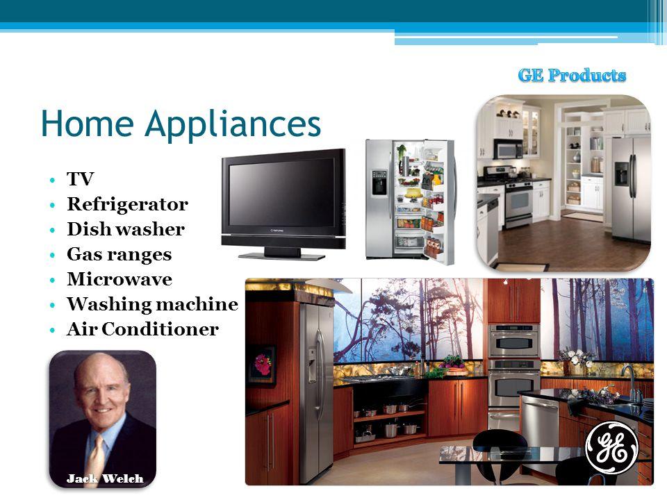 Home Appliances TV Refrigerator Dish washer Gas ranges Microwave Washing machine Air Conditioner Jack Welch