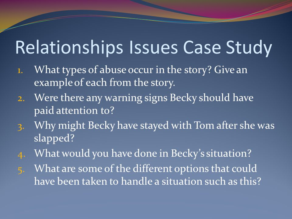 Relationships Issues Case Study 1.What types of abuse occur in the story.