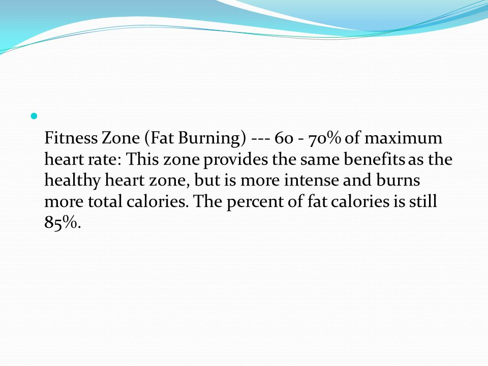Fitness Zone (Fat Burning) --- 60 - 70% of maximum heart rate: This zone provides the same benefits as the healthy heart zone, but is more intense and