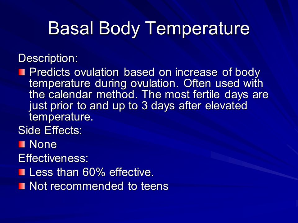 Basal Body Temperature Description: Predicts ovulation based on increase of body temperature during ovulation. Often used with the calendar method. Th