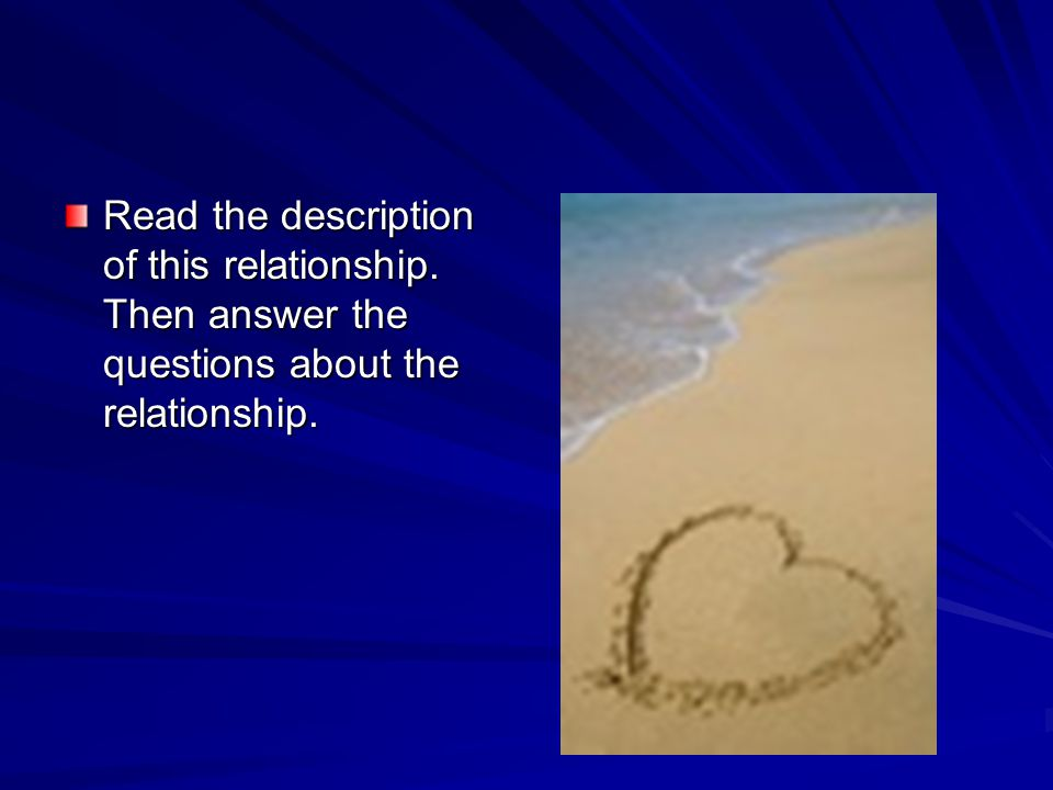 Read the description of this relationship. Then answer the questions about the relationship.