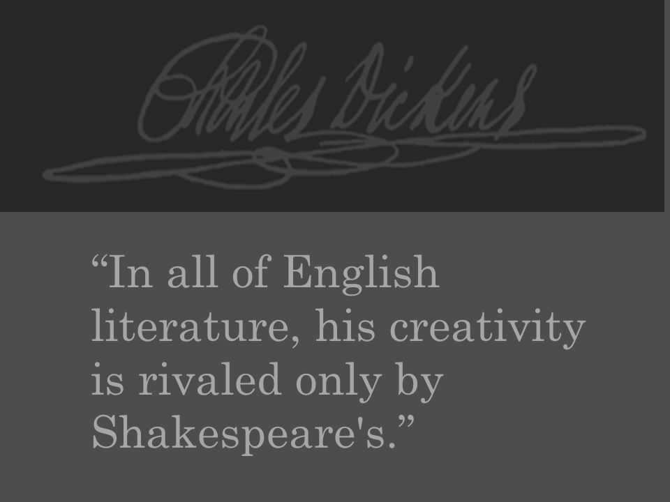 In all of English literature, his creativity is rivaled only by Shakespeare s.