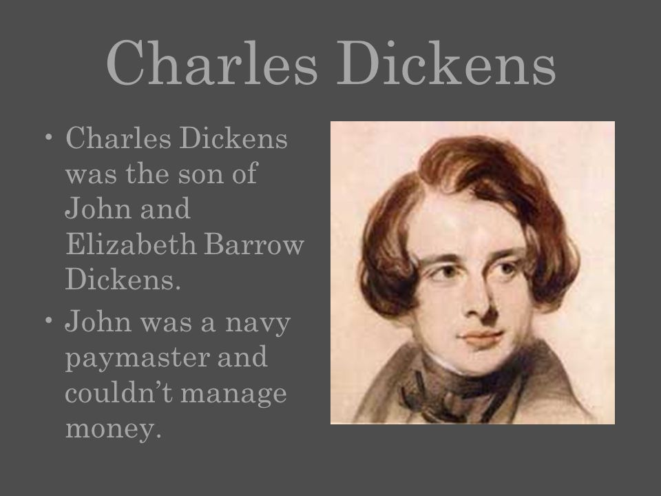 Charles Dickens Charles Dickens was the son of John and Elizabeth Barrow Dickens.
