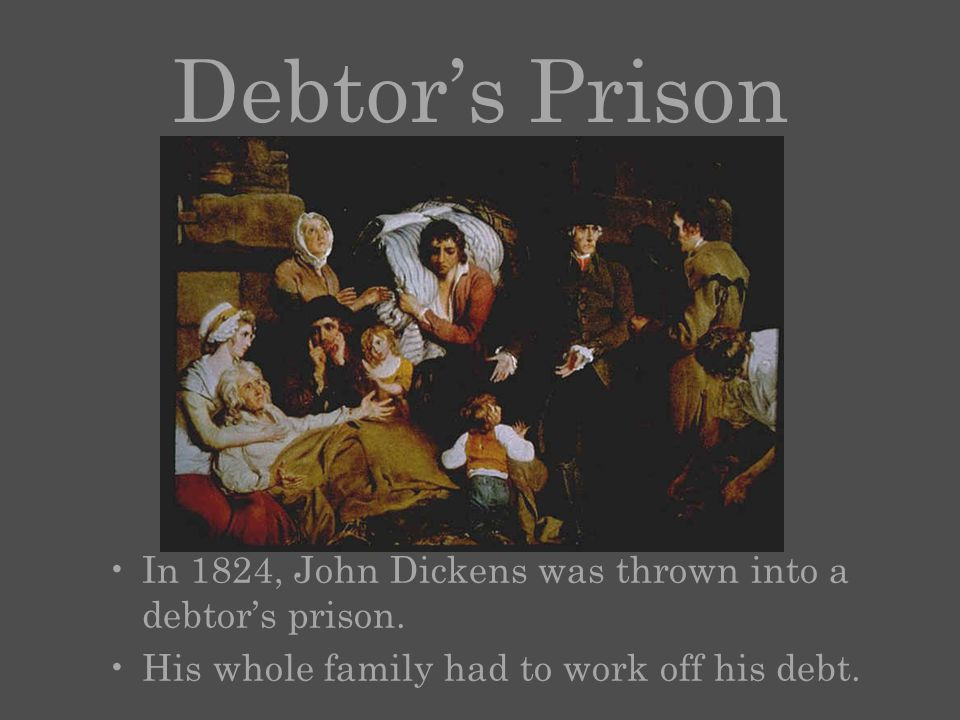 Debtor's Prison In 1824, John Dickens was thrown into a debtor's prison.