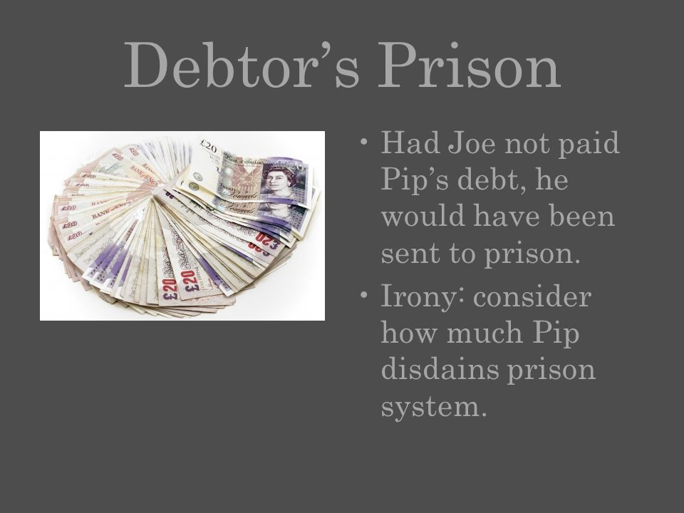 Debtor's Prison Had Joe not paid Pip's debt, he would have been sent to prison.