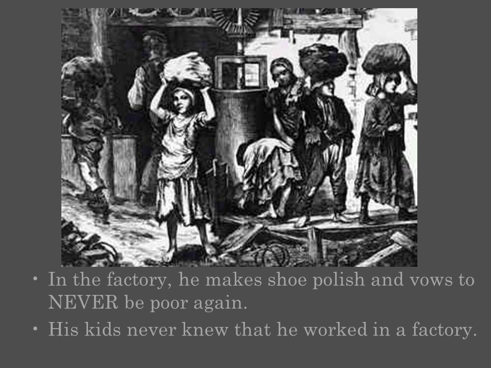 Charles Dickens In the factory, he makes shoe polish and vows to NEVER be poor again.