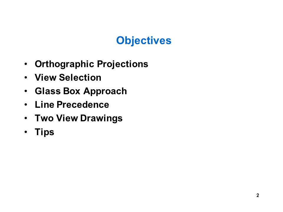 2 Objectives Orthographic Projections View Selection Glass Box Approach Line Precedence Two View Drawings Tips