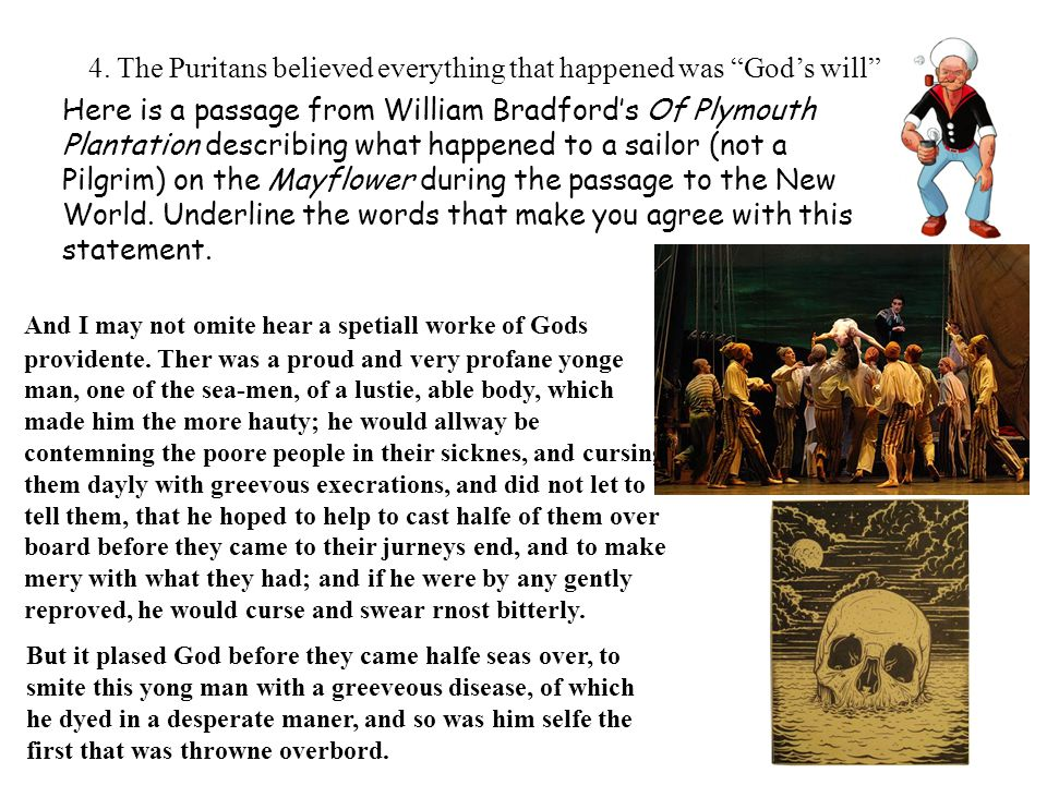"4. The Puritans believed everything that happened was ""God's will"" And I may not omite hear a spetiall worke of Gods providente. Ther was a proud and"