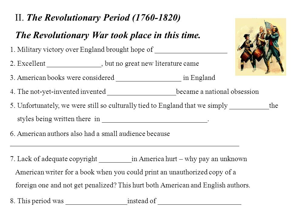 II.The Revolutionary Period (1760-1820) The Revolutionary War took place in this time.
