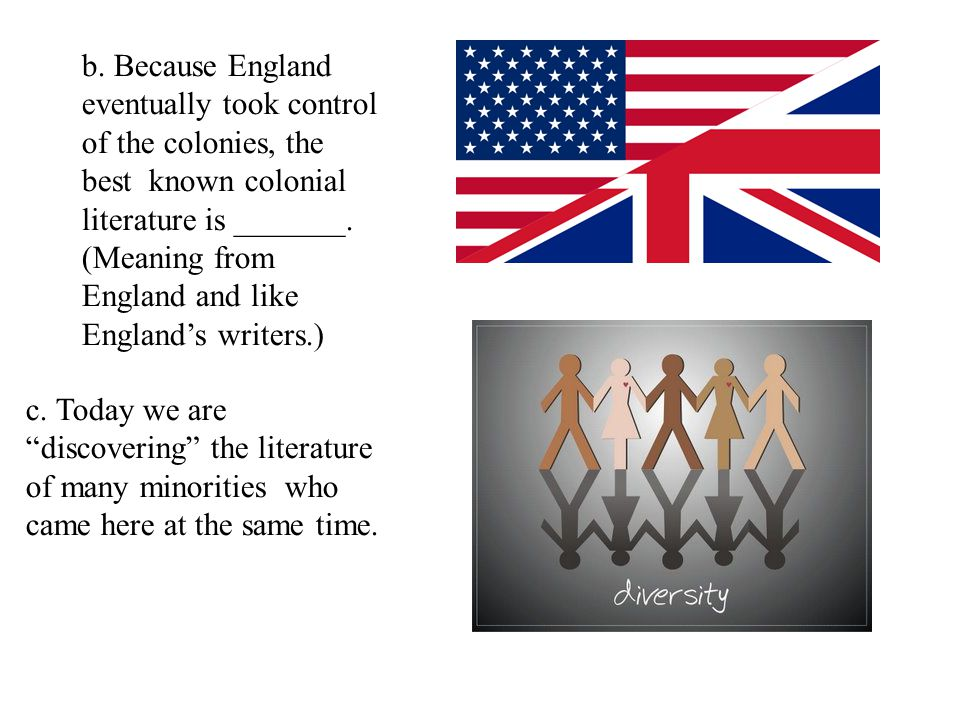 b. Because England eventually took control of the colonies, the best known colonial literature is _______. (Meaning from England and like England's wr