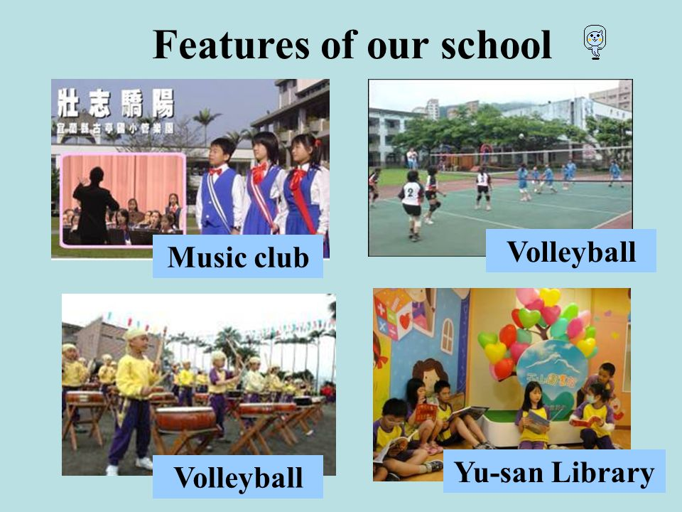 Features of our school Music club Volleyball Yu-san Library