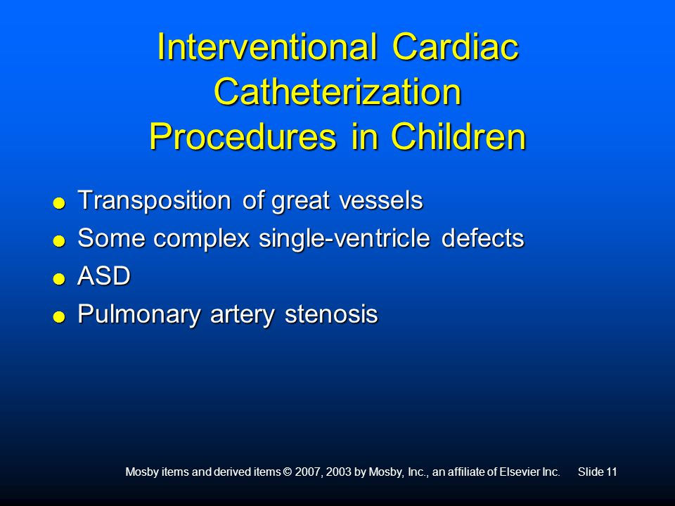 Mosby items and derived items © 2007, 2003 by Mosby, Inc., an affiliate of Elsevier Inc.Slide 11 Interventional Cardiac Catheterization Procedures in