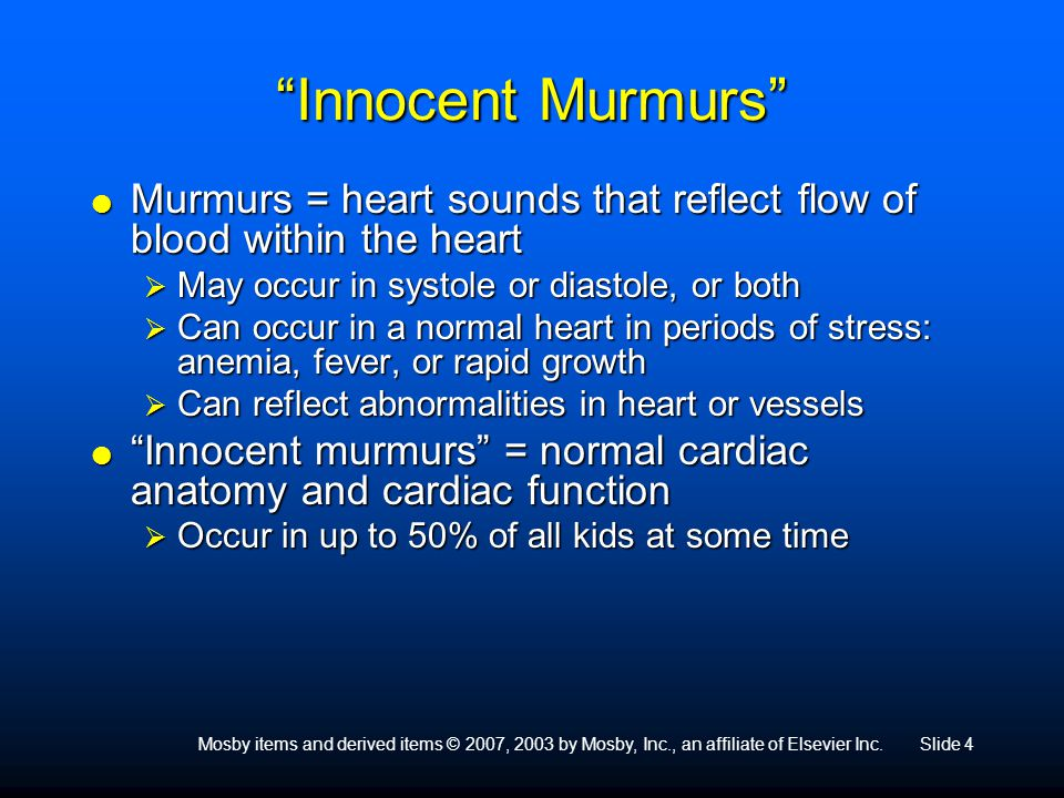 """Mosby items and derived items © 2007, 2003 by Mosby, Inc., an affiliate of Elsevier Inc.Slide 4 """"Innocent Murmurs""""  Murmurs = heart sounds that refle"""