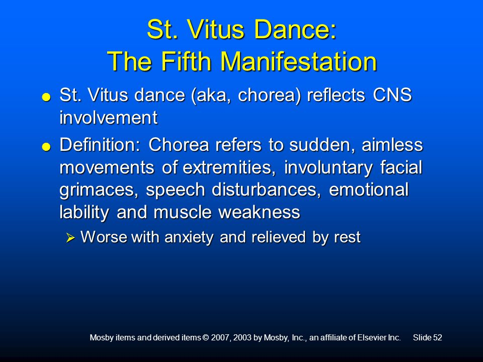 Mosby items and derived items © 2007, 2003 by Mosby, Inc., an affiliate of Elsevier Inc.Slide 52 St. Vitus Dance: The Fifth Manifestation  St. Vitus