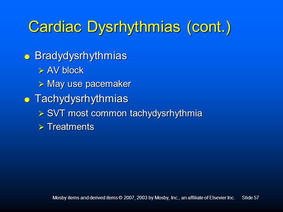 Mosby items and derived items © 2007, 2003 by Mosby, Inc., an affiliate of Elsevier Inc.Slide 57 Cardiac Dysrhythmias (cont.)  Bradydysrhythmias  AV