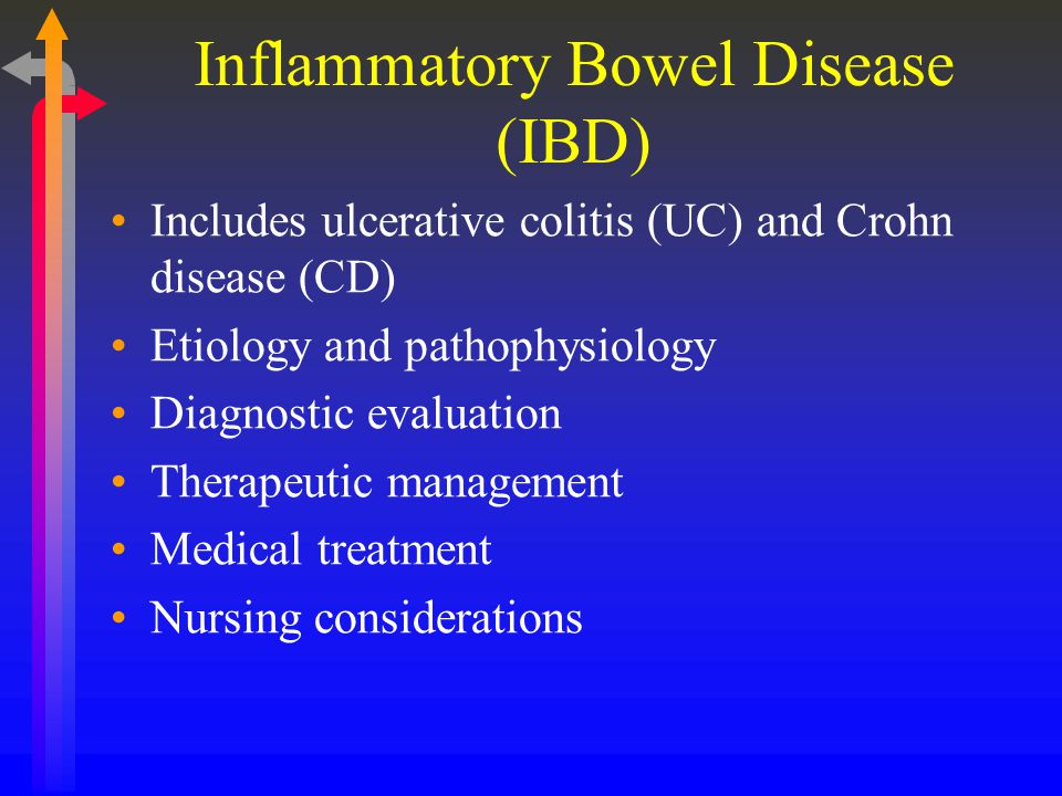 Inflammatory Bowel Disease (IBD) Includes ulcerative colitis (UC) and Crohn disease (CD) Etiology and pathophysiology Diagnostic evaluation Therapeuti