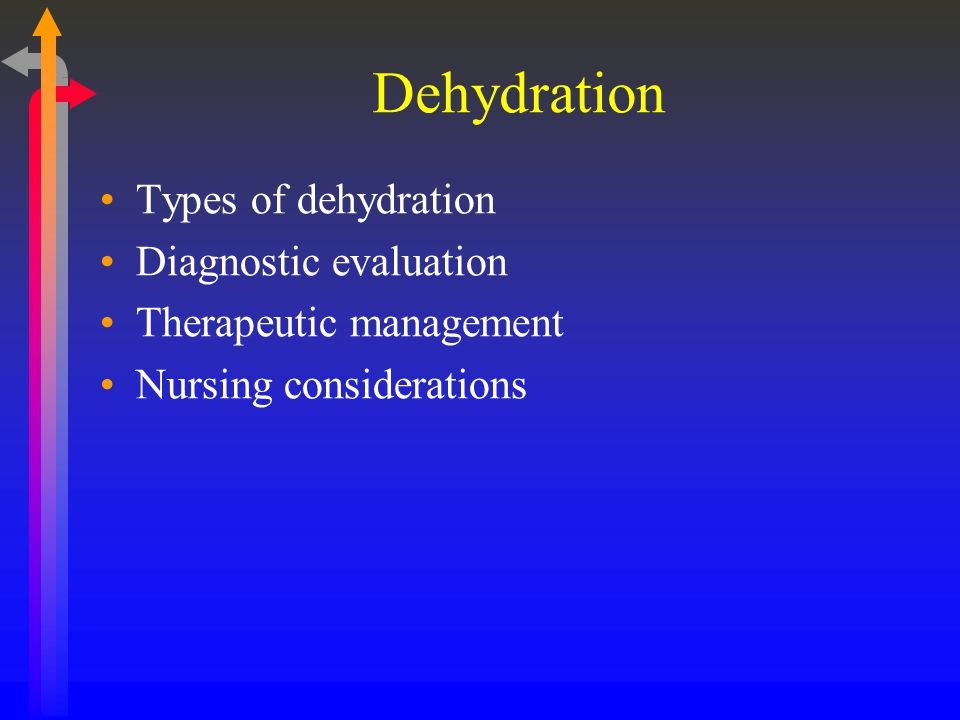 Dehydration Types of dehydration Diagnostic evaluation Therapeutic management Nursing considerations