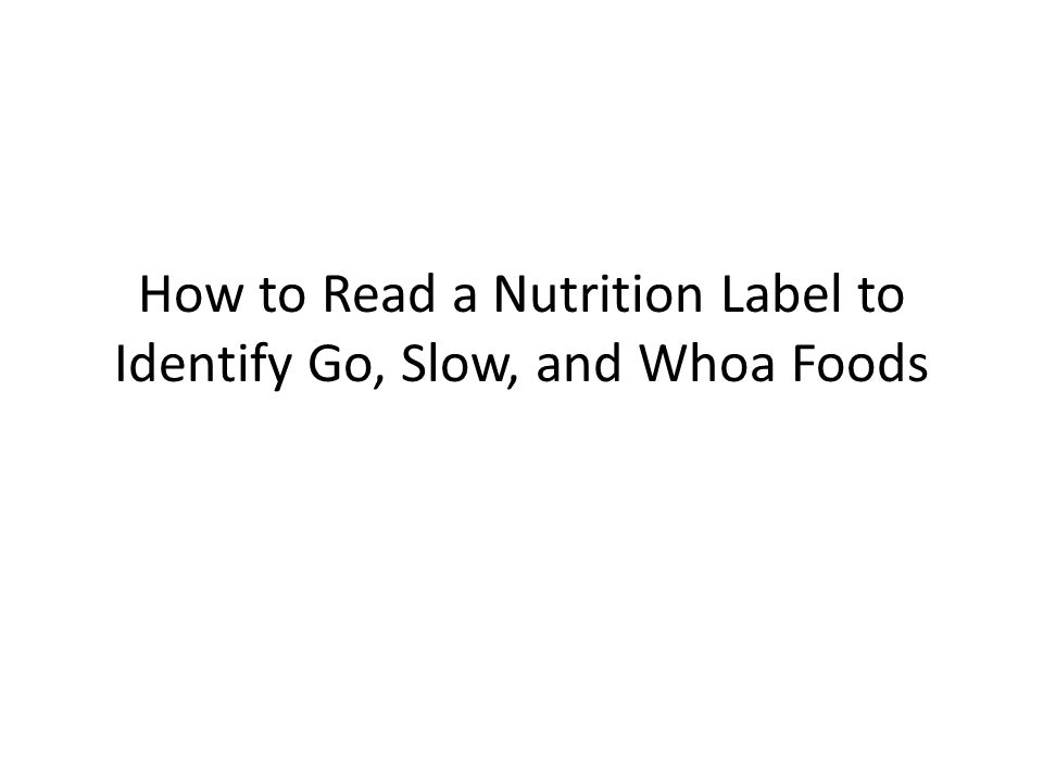 How to Read a Nutrition Label to Identify Go, Slow, and Whoa Foods