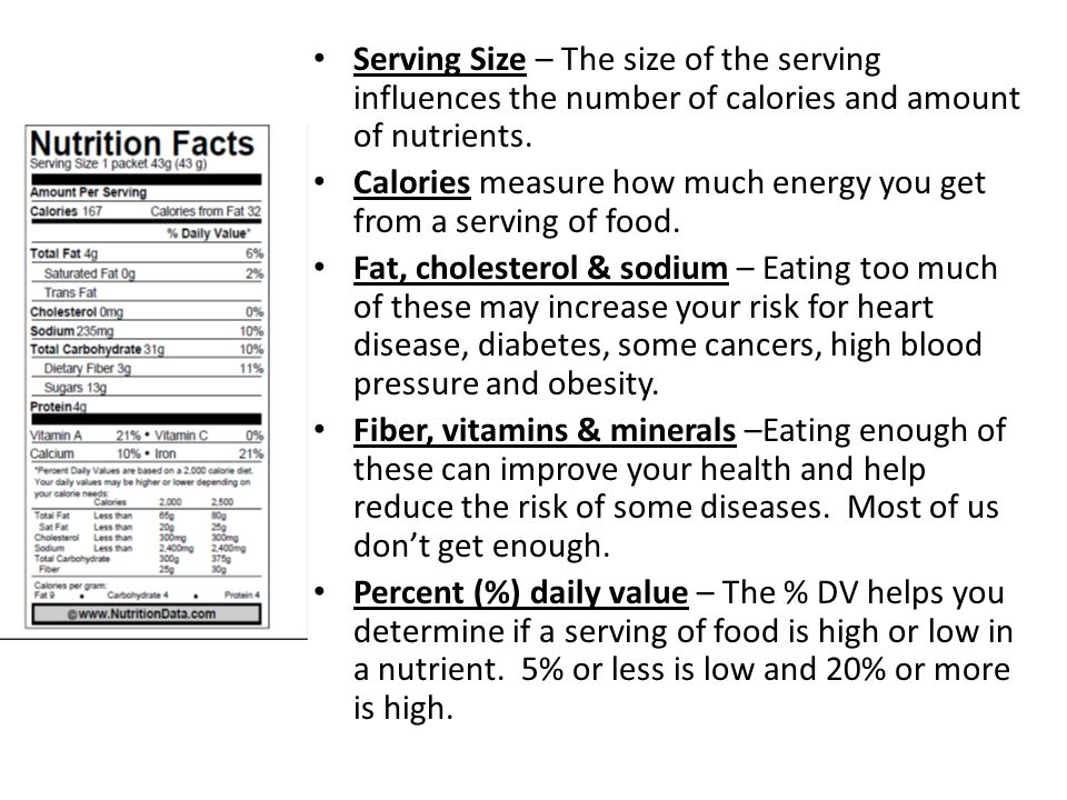 Serving Size – The size of the serving influences the number of calories and amount of nutrients.