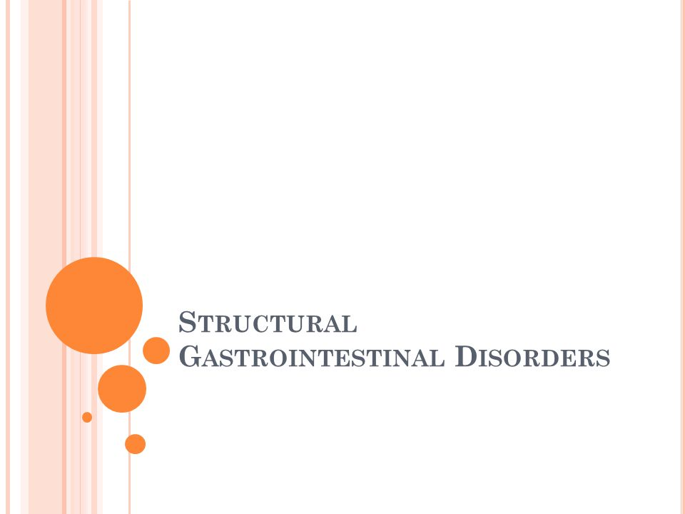 S TRUCTURAL G ASTROINTESTINAL D ISORDERS