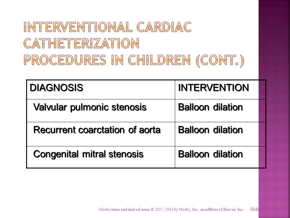 DIAGNOSISINTERVENTION Valvular pulmonic stenosis Balloon dilation Recurrent coarctation of aorta Balloon dilation Congenital mitral stenosis Balloon d