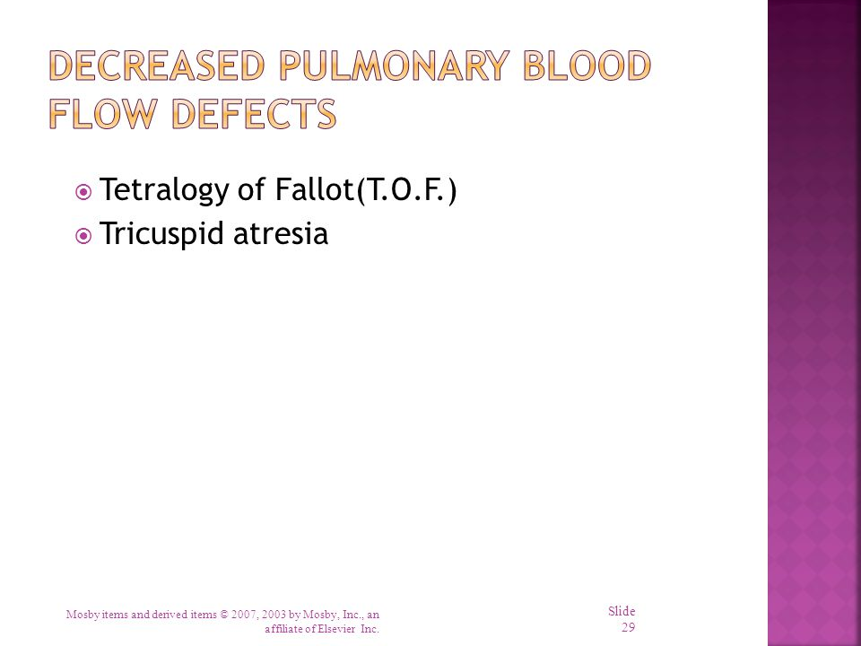  Tetralogy of Fallot(T.O.F.)  Tricuspid atresia Mosby items and derived items © 2007, 2003 by Mosby, Inc., an affiliate of Elsevier Inc. Slide 29