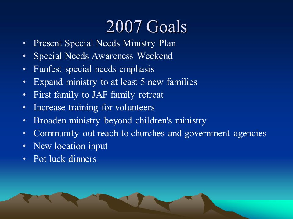 2007 Goals Present Special Needs Ministry Plan Special Needs Awareness Weekend Funfest special needs emphasis Expand ministry to at least 5 new famili