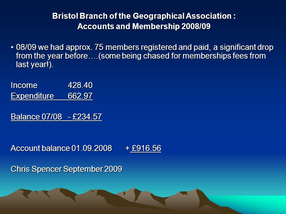 Bristol Branch of the Geographical Association : Accounts and Membership 2008/09 08/09 we had approx.
