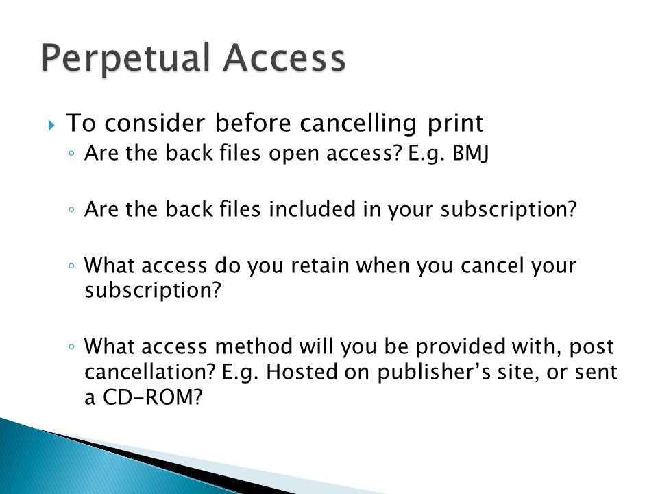  To consider before cancelling print ◦ Are the back files open access.