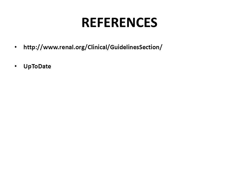 REFERENCES http://www.renal.org/Clinical/GuidelinesSection/ UpToDate