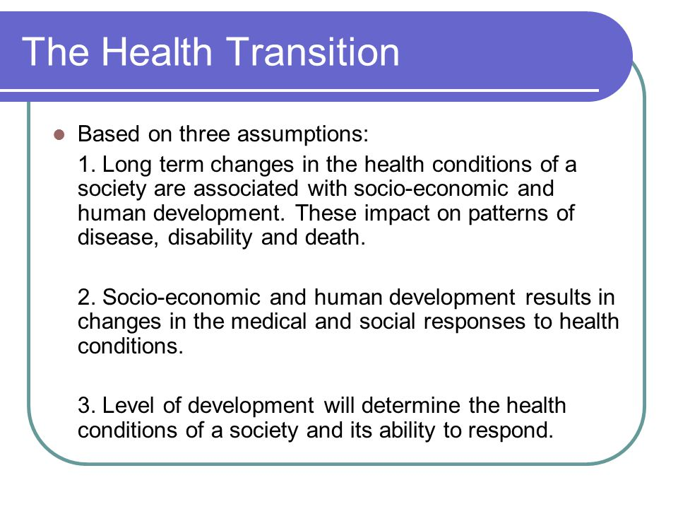 The Health Transition Based on three assumptions: 1.