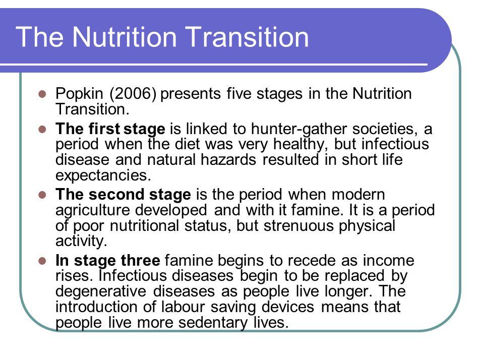 The Nutrition Transition Popkin (2006) presents five stages in the Nutrition Transition.