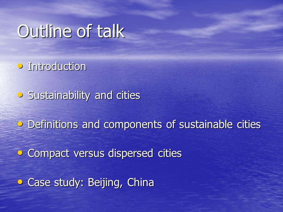 Outline of talk Introduction Introduction Sustainability and cities Sustainability and cities Definitions and components of sustainable cities Definit