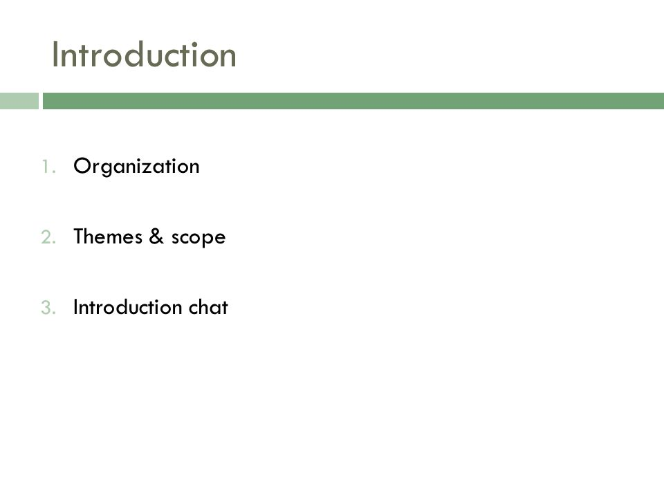 Introduction 1. Organization 2. Themes & scope 3. Introduction chat